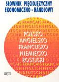 Słownik pięciojęzyczny ekonomiczno - handlowy