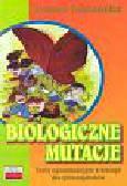 Jabłońska Joanna - Biologiczne mutacje Testy egzaminacyjne z biologii dla gimnazjalistów