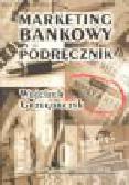Grzegorczyk W. - Marketing bankowy. Podręcznik