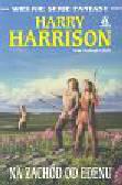 Harrison Harry - Na zachód od Edenu t.1