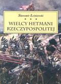 Leśniewski Sławomir - Wielcy Hetmani Rzeczypospolitej