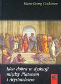 Gadamer Hans-Georg - Idea dobra w dyskusji między Platonem i Arystotelesem