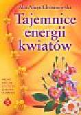 Chrzanowska Alla Alicja - Tajemnice energii kwiatów