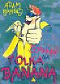 Bahdaj Adam - Stawiam na Tolka Banana