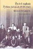 Życie i zagłada Żydów polskich 1939-1945 Relacje świadków