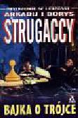 Strugaccy Arkadij i Borys - Bajka o trójce