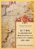 Błaszczyk Grzegorz - Litwa na przełomie średniowiecza i nowożytności 1492 - 1569