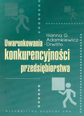 Adamkiewicz-Drwiłło Hanna G. - Uwarunkowania konkurencyjności przedsiębiorstwa