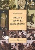Pilikowski Jerzy - Szkolny słownik historyczny