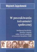 Zajączkowski Wojciech - W poszukiwaniu tożsamości społecznej Tom 4. Inteligencja baszkirska, buriacka i tatarska wobec kwestii narodowej w Cesarstwie Rosyjskim i ZSRR