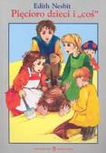 Nesbit Edith - Pięcioro dzieci i coś