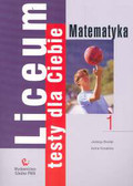 Brzdąk Jadwiga, Kowalska Iwona - Liceum Testy dla Ciebie Matematyka Zeszyt 1