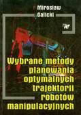Galicki Mirosław - Wybrane metody planowania optymalnych trajektorii robotów manipulacyjnych