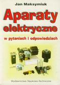 Maksymiuk Jan - Aparaty elektryczne w pytaniach i odpowiedziach