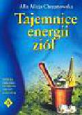 Chrzanowska Alla Alicja - Tajemnice energii ziół