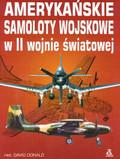 Donald Dawid - Amerykańskie samoloty wojskowe w II wojnie światowej