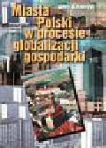 Harańczyk Anna, - Miasta Polski w procesie globalizacji gospodarki