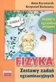 Kaczmarek Anna, Rochowicz Krzysztof - Fizyka Zestaw testów egzaminacyjnych