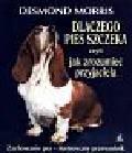 Morris Desmond - Dlaczego pies szczeka czyli jak zrozumieć przyjaciela