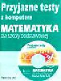 Kraszewska Agnieszka - Przyjazne testy z komputera Matematyka 5/6/7/8. Szkoła podstawowa