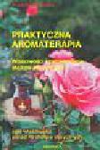 Stachowicz Krzysztof - Praktyczna aromaterapia