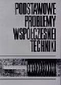Ciok Zbigniew - Podstawowe problemy współczesnej techniki t.29
