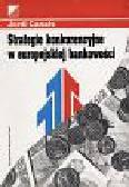 Canals Jordi - Strategie konkurencyjne w europejskiej bankowości