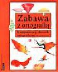 Polański Edward - Zabawa z ortografią.Komputerowy słownik ortograficzny dla najmłodszych