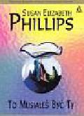 Phillips Susan Elizabeth - To musiałeś być Ty