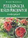Kardasz Piotr - Pielęgnowanie roślin pokojowych tradycyjnych