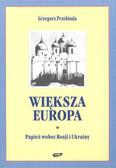 Przebinda Grzegorz - Większa Europa Papież wobec Rosji i Ukrainy