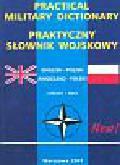 Praktyczny słownik wojskowy angielsko - polski i polsko - angielski
