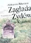 Biberstein Aleksander - Zagłada Żydów w Krakowie