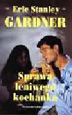 Gardner Erle Stanley - Sprawa leniwego kochanka