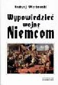 Więckowski Andrzej - Wypowiedzieć wojnę Niemcom