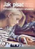 Clanchy John, Ballard Brigid - Jak pisać Poradnik maturzysty i studenta
