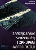 Wojciechowski Tadeusz - Zarządzanie sprzedażą i zakupem materiałów