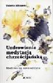 Albisetti Valerio - Uzdrowienie medytacją chrześcijańską  Modlitwa na nowo odkryta