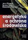 Kucowski Jerzy i inni - Energetyka a ochrona środowiska