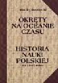 Iłowiecki Maciej - Historia nauki polskiej do 1945 roku Okręty na oceanie czasu