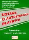 Jędrzejewski H., Kostórkiewicz L., Rybak S., Świątecki P. - Ustawa o autostradach płatnych. Komentarz, przepisy wykonawcze