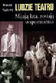 Sadowy Witold - Ludzie teatru   Mijają lata zostają wspomnienia