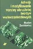 Żenkiewicz Marian - Adhezja i modyfikowanie warstwy wierzchniej tworzyw wielkocząsteczkowych