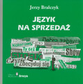 Bralczyk Jerzy - Język na sprzedaż