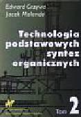 Grzywa Edward i inni - Technologia podstawowych syntez organicznych