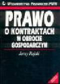 Rajski Jerzy - Prawo o kontraktach w obrocie gospodarczym