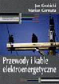 Grobicki Jan i inni - Przewody i kable elektroenergetyczne