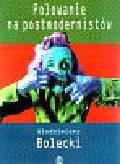 Bolecki Włodzimierz - Polowanie na postmodernistów