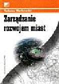 Markowski Tadeusz - Zarządzanie rozwojem miast