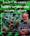 Buczacki Stefan - Rośliny zimozielone lisciaste i iglaste